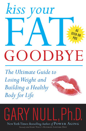 Kiss Your Fat Goodbye by Gary Null, Ph.D.