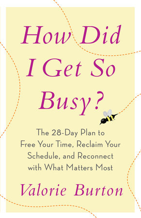 How Did I Get So Busy? by Valorie Burton