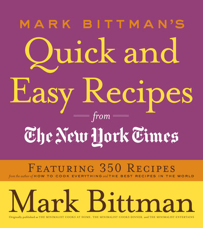 Mark Bittman's Quick and Easy Recipes from the New York Times by Mark Bittman