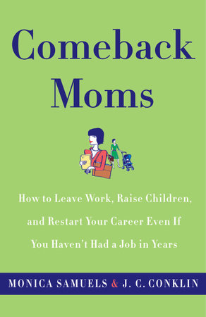 Comeback Moms by Monica Samuels and J.C. Conklin