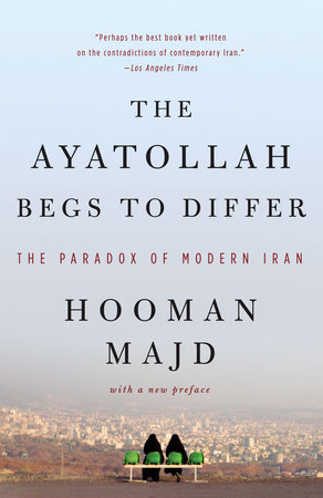 The Ayatollah Begs to Differ by Hooman Majd