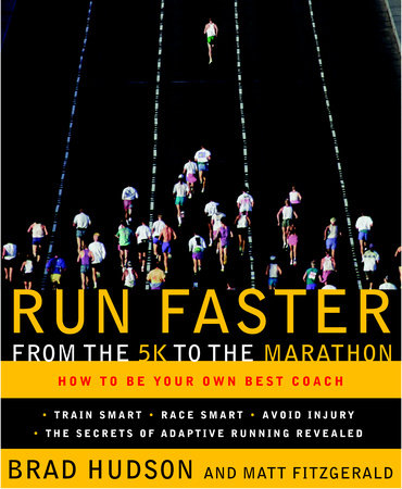 Run Faster from the 5K to the Marathon by Brad Hudson and Matt Fitzgerald