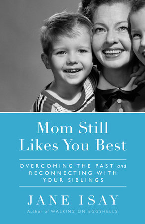 Mom Still Likes You Best by Jane Isay