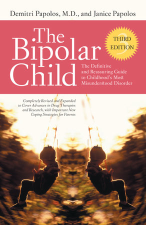 The Bipolar Child: The Definitive and Reassuring Guide to Childhood's Most Misunderstood Disorder -- Third Edition by Demitri Papolos, M.D. and Janice Papolos