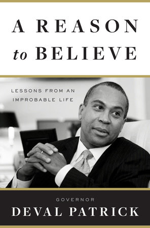 A Reason to Believe by Governor Deval Patrick