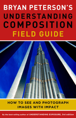 Bryan Peterson's Understanding Composition Field Guide by Bryan F. Peterson