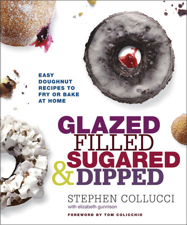 Glazed, Filled, Sugared & Dipped by Stephen Collucci and Elizabeth Gunnison