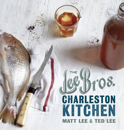 The Lee Bros. Charleston Kitchen by Matt Lee and Ted Lee