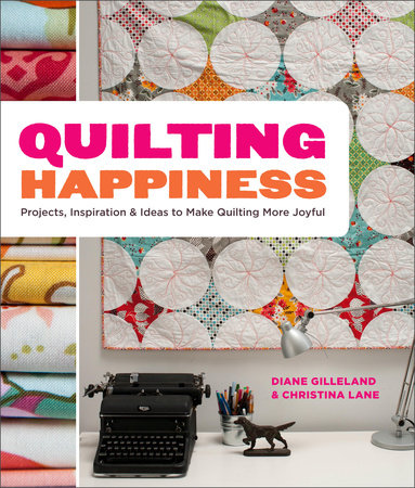 Quilting Happiness by Diane Gilleland and Christina Lane