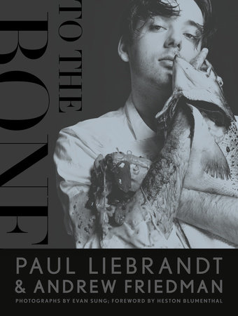 To the Bone by Paul Liebrandt and Andrew Friedman