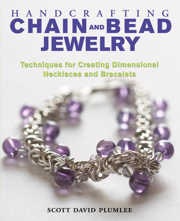 Handcrafting Chain and Bead Jewelry by Scott David Plumlee