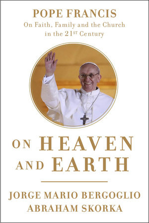On Heaven and Earth by Jorge Mario Bergoglio and Abraham Skorka