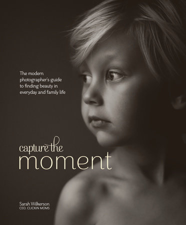 Capture the Moment by Sarah Wilkerson