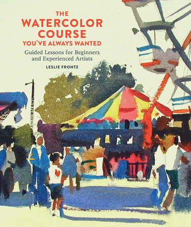 The Watercolor Course You've Always Wanted by Leslie Frontz