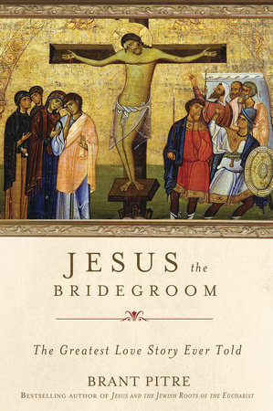 Jesus the Bridegroom by Brant Pitre