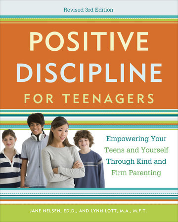Positive Discipline for Teenagers, Revised 3rd Edition by Jane Nelsen and Lynn Lott