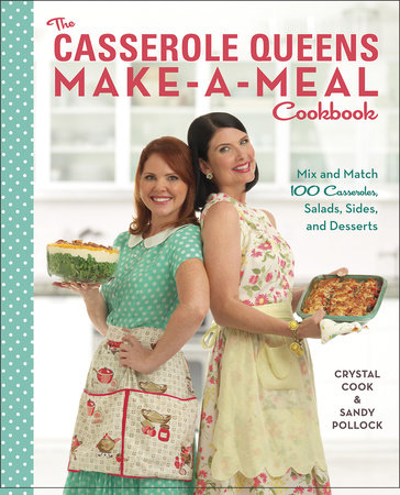 The Casserole Queens Make-a-Meal Cookbook by Crystal Cook and Sandy Pollock