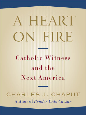 A Heart on Fire by Charles J. Chaput