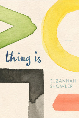 Thing Is by Suzannah Showler