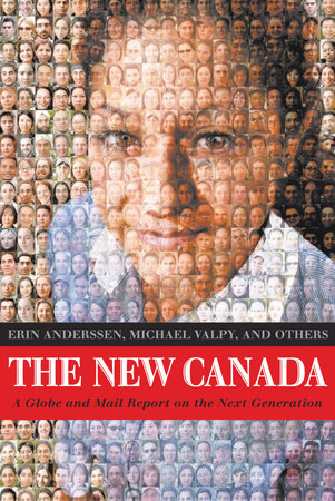 The New Canada by Erin Anderssen and Michael Valpy