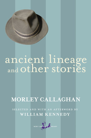 Ancient Lineage and Other Stories by Morley Callaghan