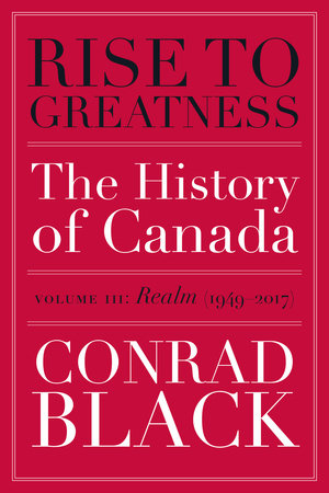 Rise to Greatness, Volume 3: Realm (1949-2017) by Conrad Black