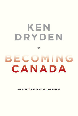 Becoming Canada by Ken Dryden
