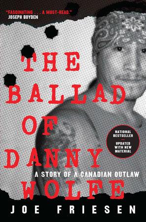 The Ballad of Danny Wolfe by Joe Friesen
