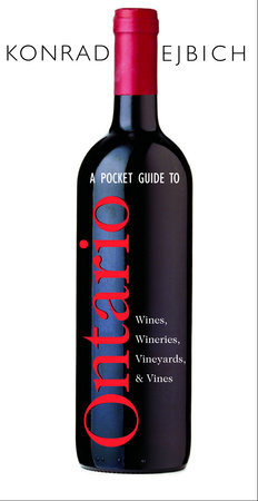 A Pocket Guide to Ontario Wines, Wineries, Vineyards, & Vines by Konrad Ejbich