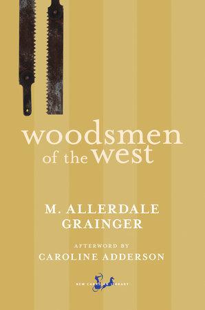 Woodsmen of the West by Martin Allerdale Grainger