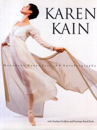 Karen Kain by Karen Kain, Stephen Godfrey and Penelope Reed Doob