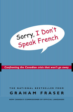 Sorry, I Don't Speak French by Graham Fraser
