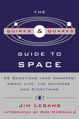 The Quirks & Quarks Guide to Space by Jim Lebans