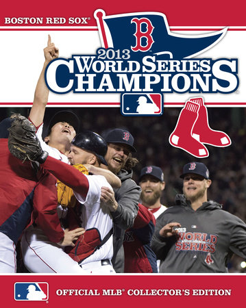 2013 World Series Champions: Boston Red Sox by Major League Baseball