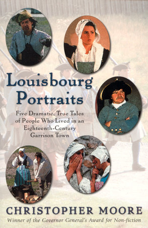 Louisbourg Portraits by Christopher Moore
