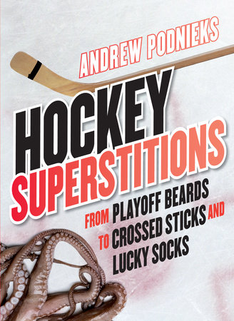 Hockey Superstitions by Andrew Podnieks