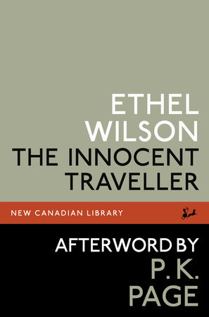 The Innocent Traveller by Ethel Wilson and P.K. Page