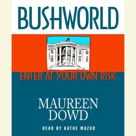 Bushworld by Maureen Dowd