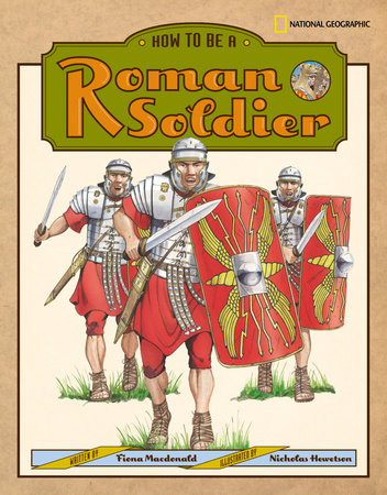 How to Be a Roman Soldier by Fiona MacDonald