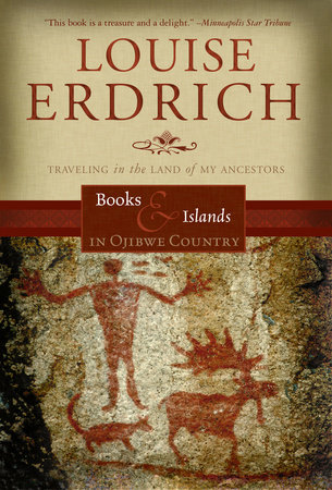 Books and Islands in Ojibwe Country by Louise Erdrich
