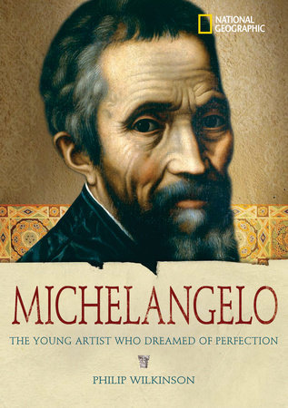 World History Biographies: Michelangelo by Philip Wilkinson