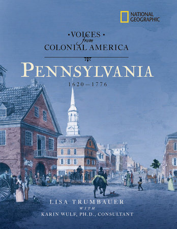 Voices from Colonial America: Pennsylvania 1643-1776 by Lisa Trumbauer