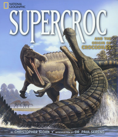 SuperCroc and the Origin of Crocodiles by Christopher Sloan