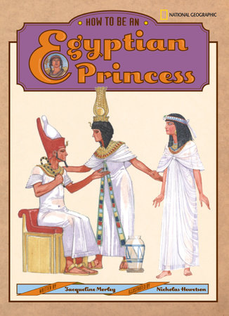 How to Be an Egyptian Princess by Jacqueline Morley