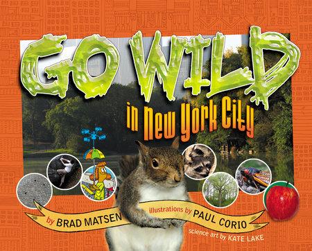 Go Wild in New York City by Brad Matsen