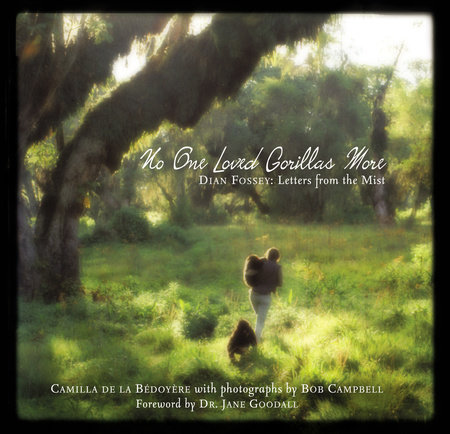 No One Loved Gorillas More by Camilla De La Bedoyere
