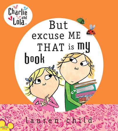 Charlie and Lola: But Excuse Me That is My Book