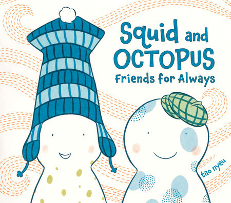 Squid and Octopus: Friends for Always by Tao Nyeu