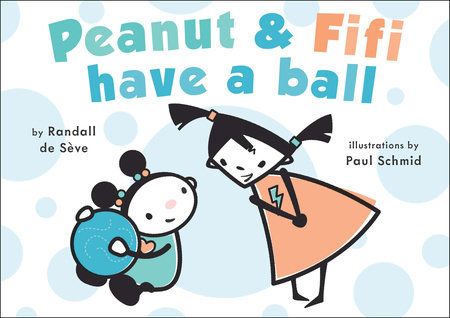 Peanut and Fifi Have a Ball by Randall de Sève