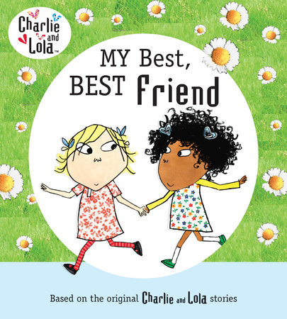 Charlie and Lola: My Best, Best Friend by Lauren Child